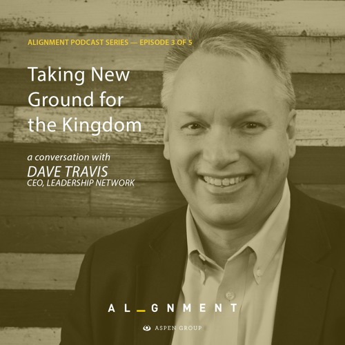 Taking New Ground for the Kingdom: An Aspen Podcast Featuring Dave Travis