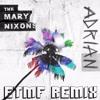 The Mary Nixons - Adrian [ETMF REMIX]