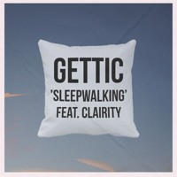 Gettic - Sleepwalking (Ft. Clairity)
