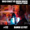 Bambi Le Fist – Showgirl – Comedian – Reality TV – XXX – #172 - Gold Coast vs Drew Kruck