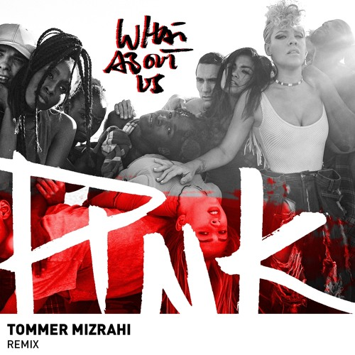 Baixar P!nk - What About Us (Tommer Mizrahi Remix) Final Mix!!!
