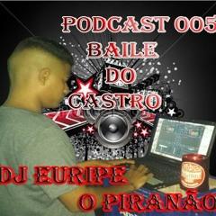 PODCAST 005 BAILE DO CASTRO( EDIÇÃO CASTRO MELHOR QUE PARIZ) (DJ EURIPE DO CASTRO)