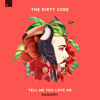 The Dirty Code - Tell Me You Love Me