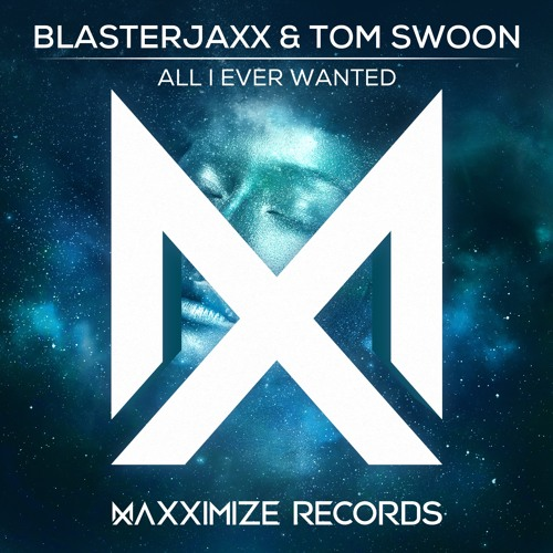 Blasterjaxx & Tom Swoon - All I Ever Wanted (Radio Edit) <OUT NOW>