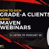Podcast 59 - How To Sign Grade - A Clients Using Maven Webinars