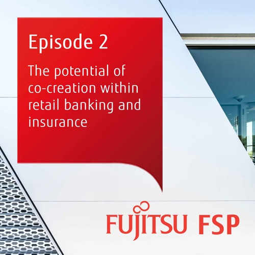 Episode 2: The potential of co-creation within retail banking and insurance