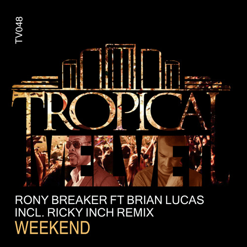 RONY BREAKER FT BRIAN LUCAS - WEEKEND (RICKY INCH REMIX) CLIP