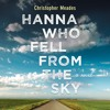 HANNA WHO FELL FROM THE SKY by Christoher Meades