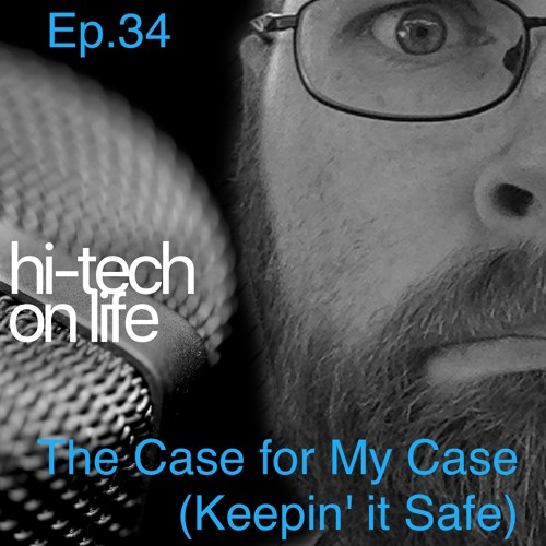 Ep.34 The Case for My Case (Keepin' it Safe)