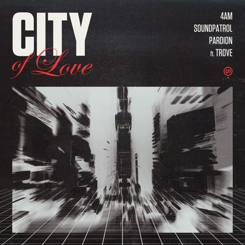 Pardion & 4AM & SoundPatrol - City Of Love (feat. Trove)