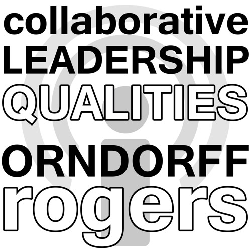 Essential Leadership Qualities of Successful Collaborators - E. Orndorff, T. Rogers Webinar Podcast