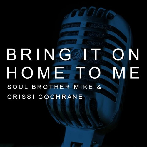 Bring It On Home To Me (Duet with Soul Brother Mike)