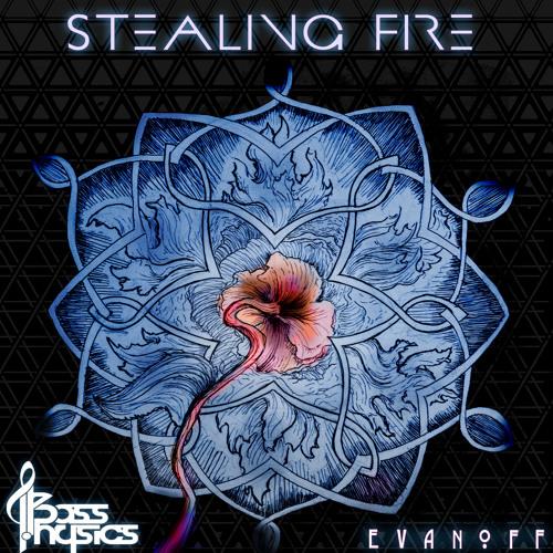 Bass Physics & Evanoff - Stealing Fire