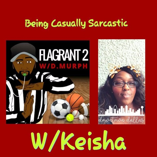 Being Casually Sarcastic W/Keisha