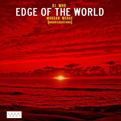 DJ Who ft Morgan McRae - Edge of the World (Modern Classics Remix)