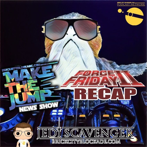 Make The Jump News | Force Friday II Recap with Jedi Scavenger