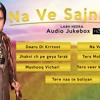 Na Ve Sajna Na || Labh Heera || Audio HD Jukebox || Latest punjabi songs 2015