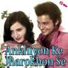 Ankhiyon ke jharokhon se (Vocals)