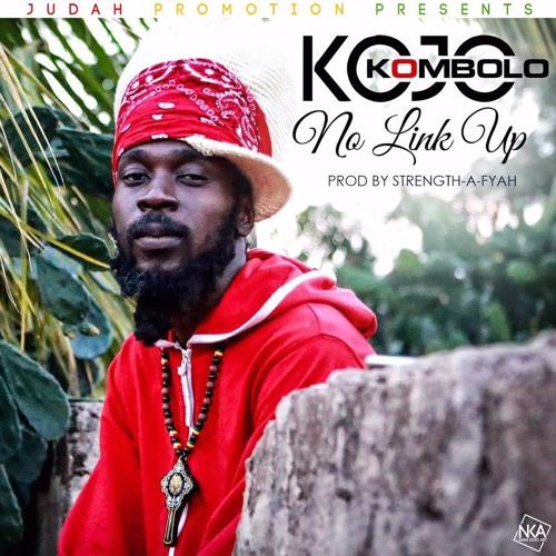 KOJO KOMBOLO - No Link Up (prod by: Strength-A-Fyah)
