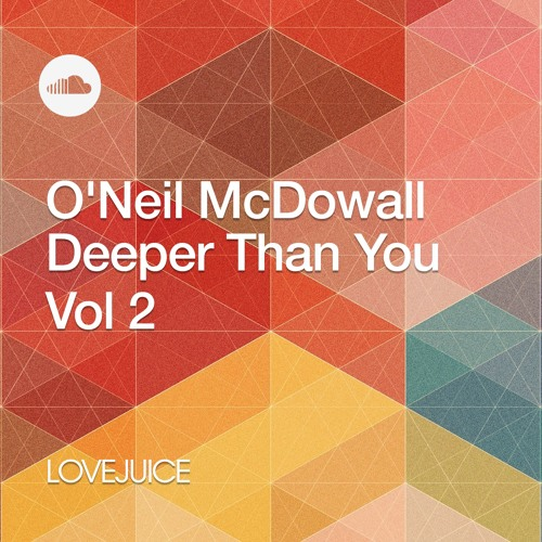 LoveJuice: Deeper Than You Vol.2 mixed by O'Neil McDowall