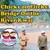 Chicks on Flicks 6: Bridge on the River Kwai