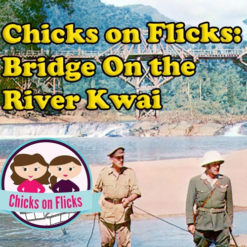 Chicks on Flicks 6: Bridge on the River Kwai