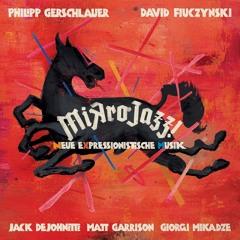 Miꓘro - Steps (comp. Gerschlauer) Gerschlauer, Fiuczynski, DeJohnette, Garrison, Mikadze