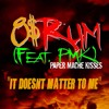 8$Rum (Feat. PAPER MACHE KISSES) - It Doesn't Matter To Me
