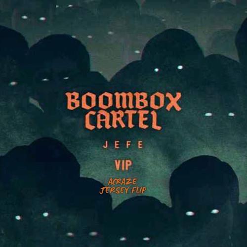 Boombox Cartel - Jefe [VIP] [ACRAZE JERSEY FLIP]