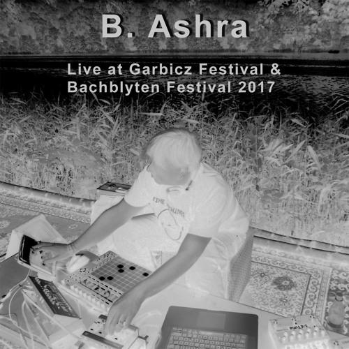B Ashra - Live At Garbicz Festival & Bachblyten Festival 2017