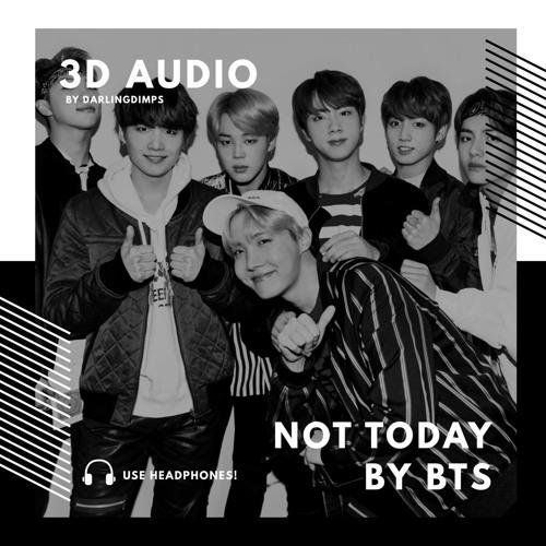 방탄소년단 Bts Not Today 3d Audio By Darlingbangtan On