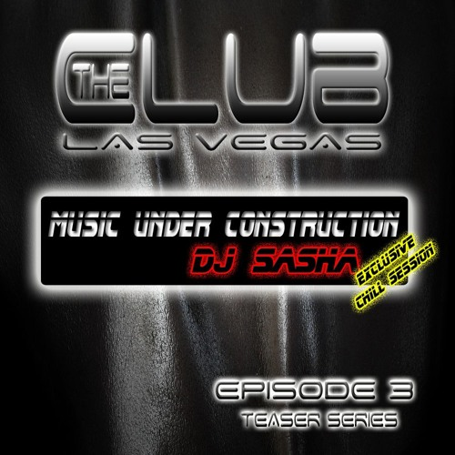 """The Club Las Vegas - Teaser series EPISODE 3 """"Exclusive Chill session with DJ Sasha"""" BY M.U.C."""