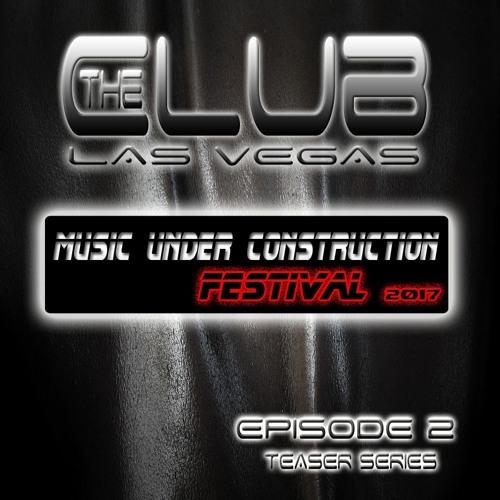 "The Club Las Vegas Teaser series EPISODE 2 ""Festival 2017"" BY M.U.C."
