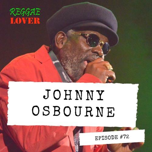 72 - Reggae Lover Podcast - Johnny Osbourne, The Dancehall Godfather