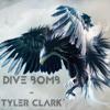 Tyler Clark - Dive Bomb