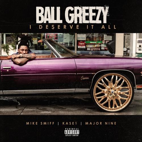 Ball Greezy - I Deserve It