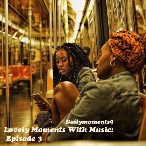 Lovely Moments With Music: Episode 3