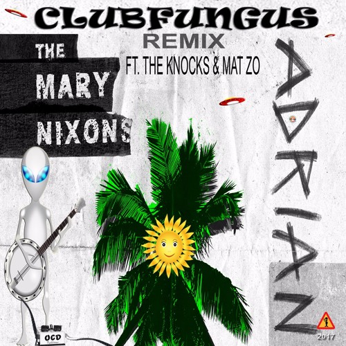 The Mary Nixons - Adrian - Ft.The Knocks & Mat Zo - Clubfungus Remix