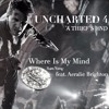 Where Is My Mind Extended - UNCHARTED 4 Trailer Music(A Thief's End - Man Behind the Treasure)