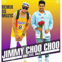 Jimmy Choo Choo (Full Song Remix) Guri | Ikka | Latest Punjabi Songs 2017 | Remix By Gs Muzic
