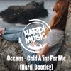 Oceans - Cold Ain't For Me (Hardi Bootleg)