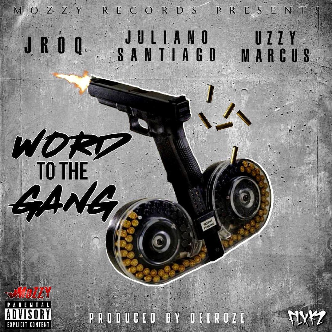 Uzzy Marcus x Juliano Santiago x JRoq - Word To The Gang (Prod. DeeRozeOnTheBeat) [Thizzler.com Excl