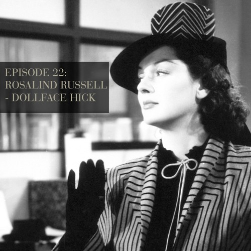 Rosalind Russell: Dollface Hick - Episode 22