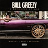 Ball Greezy - I Deserve It All Feat. Mike Smiff  x Major Nine x Kase1 ( Skeet Speaks H.OT.D )