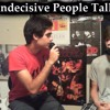 Indecisive People Talk Episode #4: Casinos, Music Industry Arts & Audience Questions