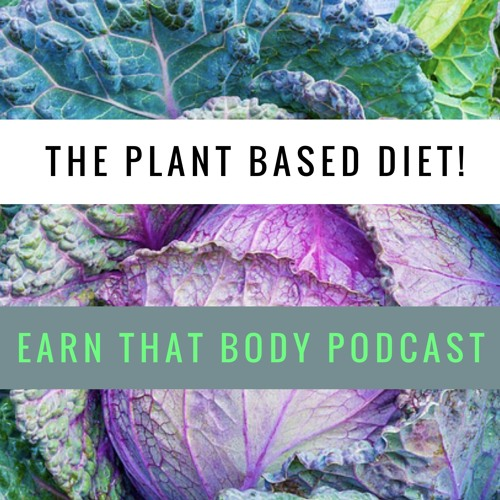 #68 The Plant Based Diet! Right For You?