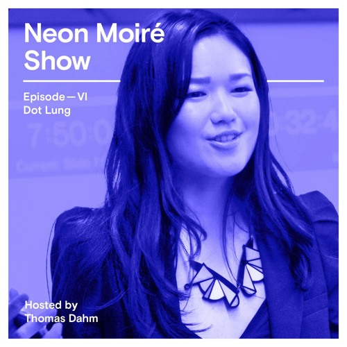 Neon Moiré Show — Episode VI — Dot Lung
