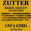BIGBANG(GDT.O.P) - 쩔어(ZUTTER) [English Cover]