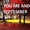 YOU ME AND SEPTEMBER