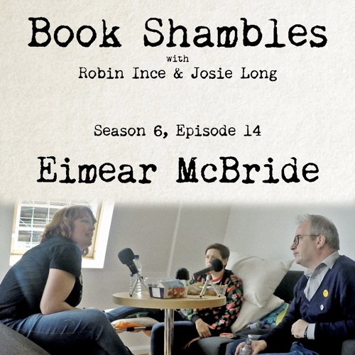 Book Shambles - Season 6, Episode 14 - Eimear McBride